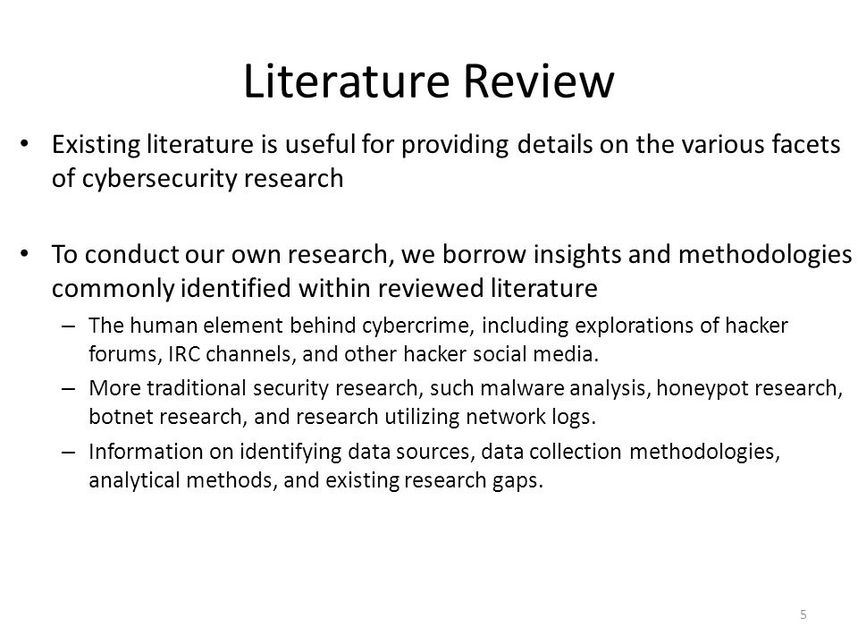 Literature Review Existing literature is useful for providing details on the various facets of cybersecurity research To conduct our own research, we