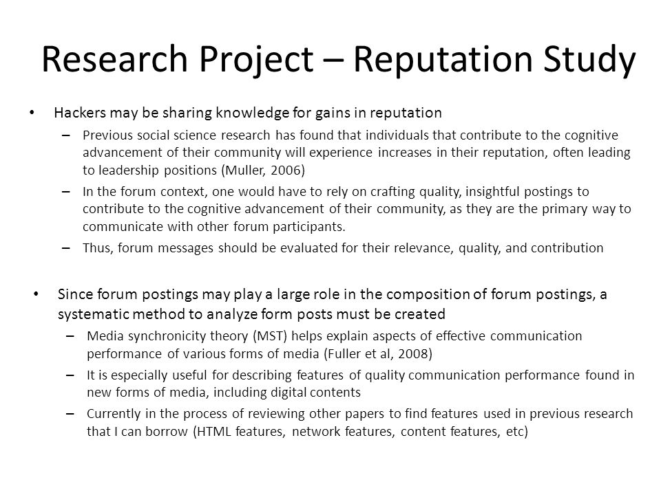 Research Project – Reputation Study Hackers may be sharing knowledge for gains in reputation – Previous social science research has found that individ