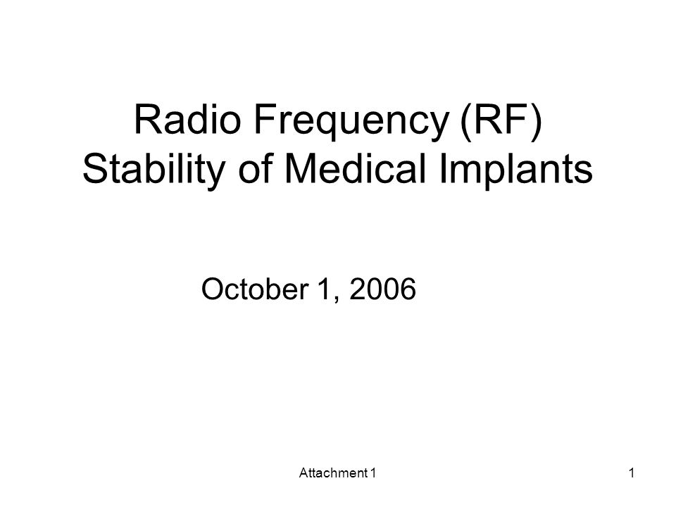 Attachment 11 Radio Frequency (RF) Stability of Medical Implants October 1, 2006