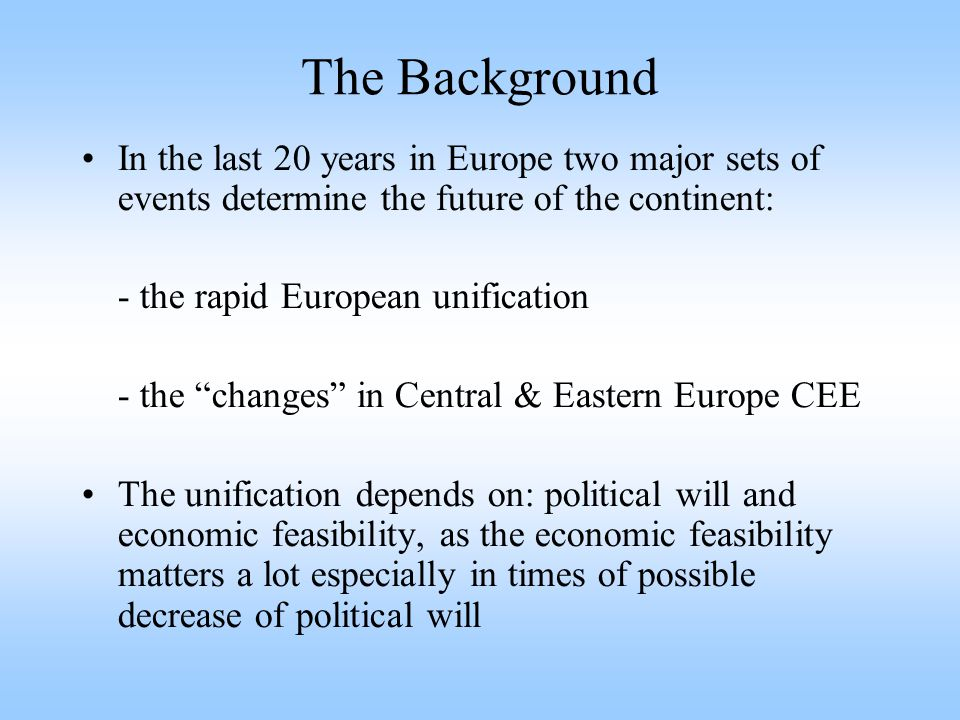 The Background (contd.) The creation of the European Monetary Union (EMU) is a major step contributing towards the economic viability of the European unification The EMU, however has its supporters and critics at academic and political levels 8 CEECs joined the EU on 1st May 2004 Two more CEECs are very close to accession.