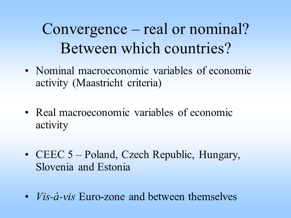 Convergence – real or nominal. Between which countries.