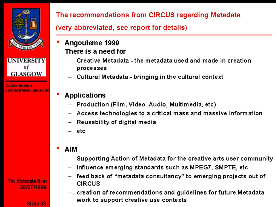 Center for Music Technology Circus at the Workshop Technology Platforms for Cultural and Artistic Creative Expression May 2001 Slide 5 The recommendations from CIRCUS regarding Metadata (very abbreviated, see report for details)