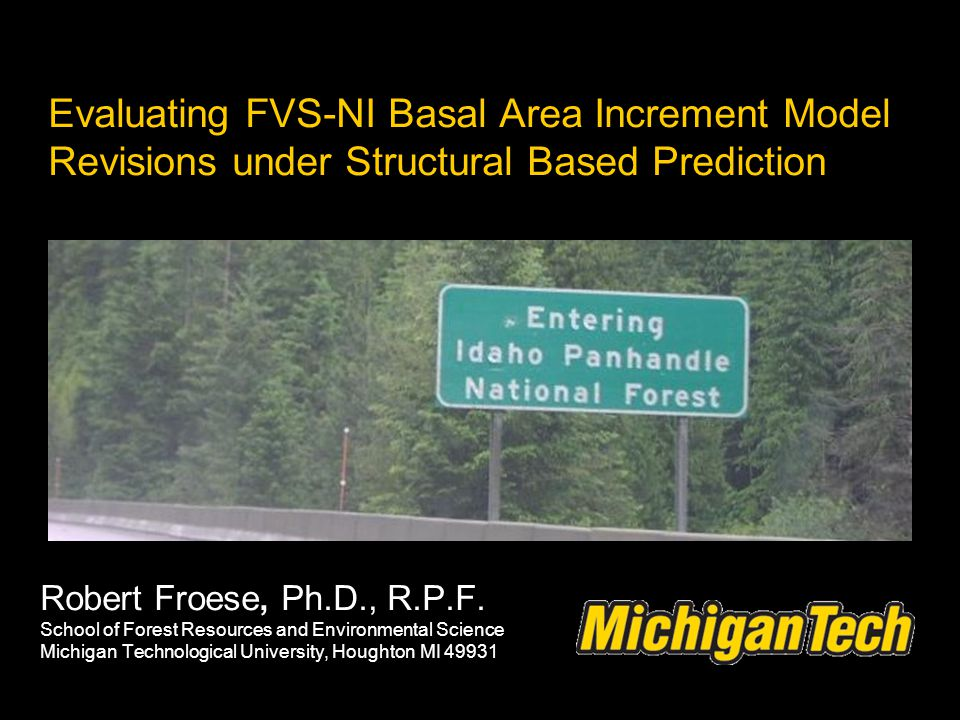 Evaluating FVS-NI Basal Area Increment Model Revisions under Structural Based Prediction Robert Froese, Ph.D., R.P.F. School of Forest Resources and E