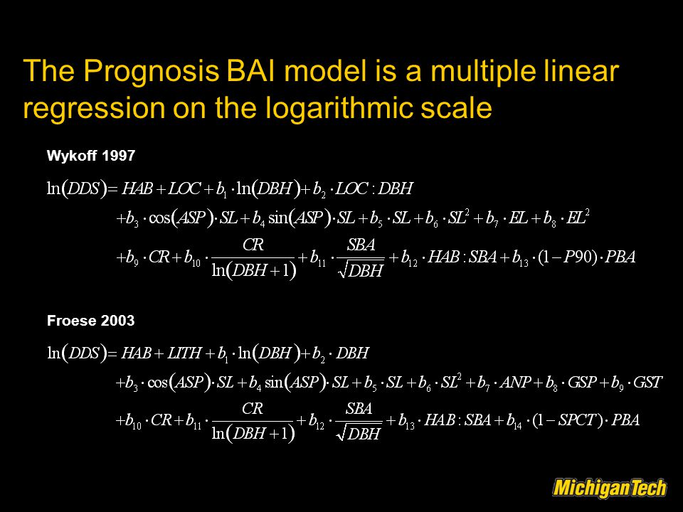 The Prognosis BAI model is a multiple linear regression on the logarithmic scale Wykoff 1997 Froese 2003