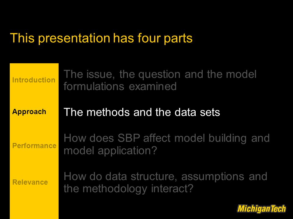 This presentation has four parts The issue, the question and the model formulations examined The methods and the data sets How does SBP affect model building and model application.
