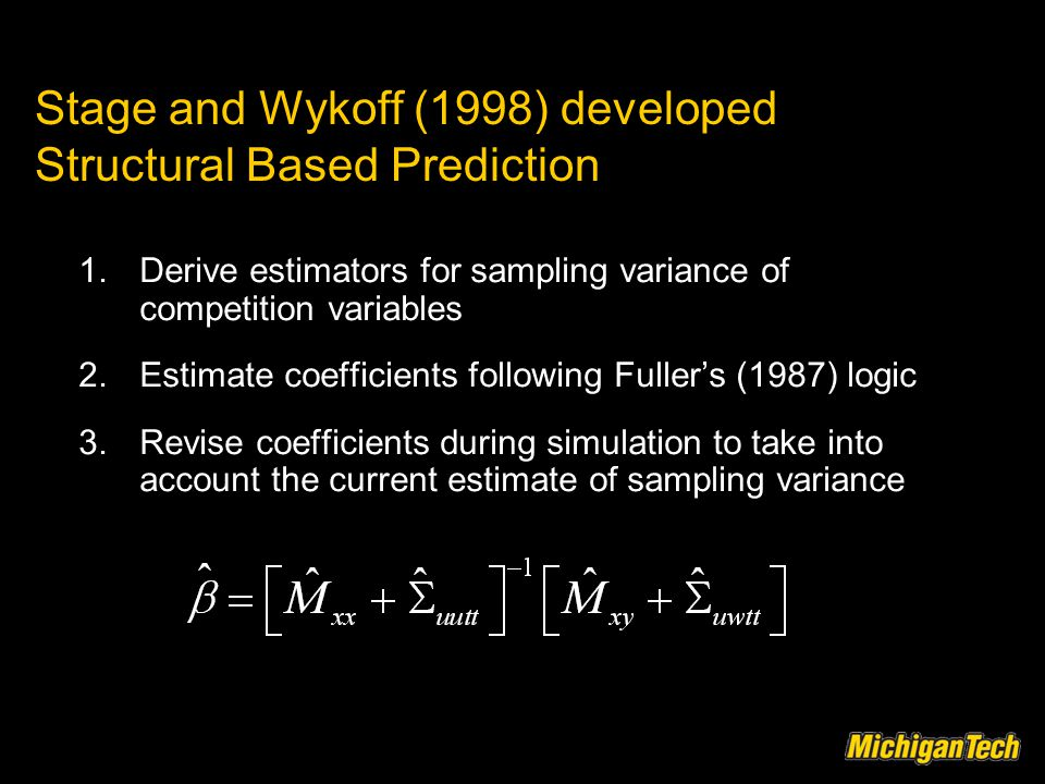 Stage and Wykoff (1998) developed Structural Based Prediction 1.Derive estimators for sampling variance of competition variables 2.Estimate coefficien