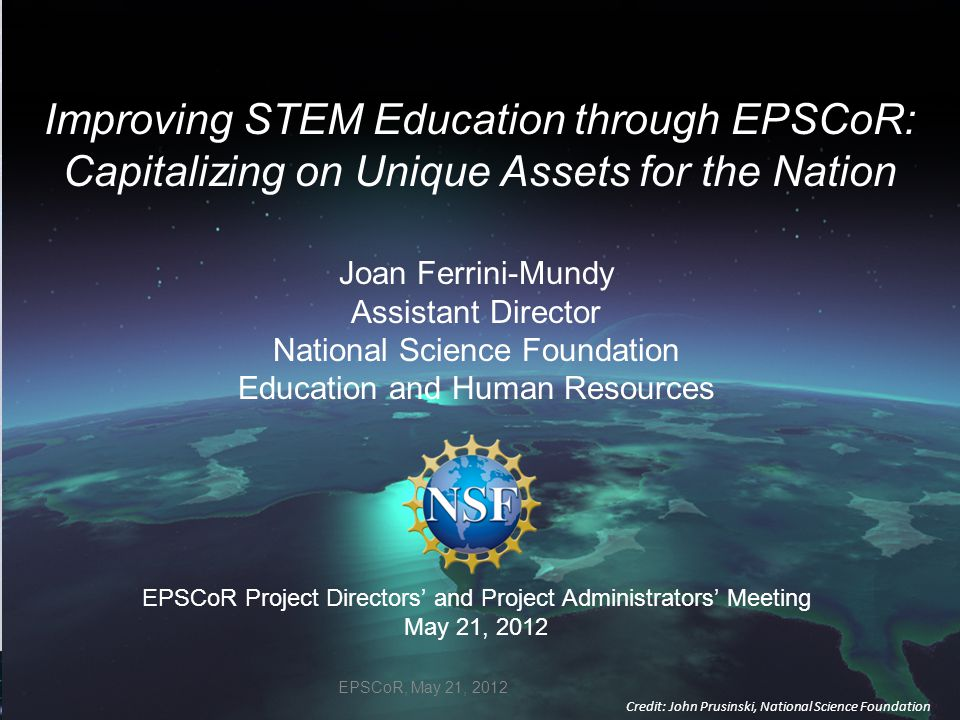 Joan Ferrini-Mundy Assistant Director National Science Foundation Education and Human Resources EPSCoR Project Directors' and Project Administrators'