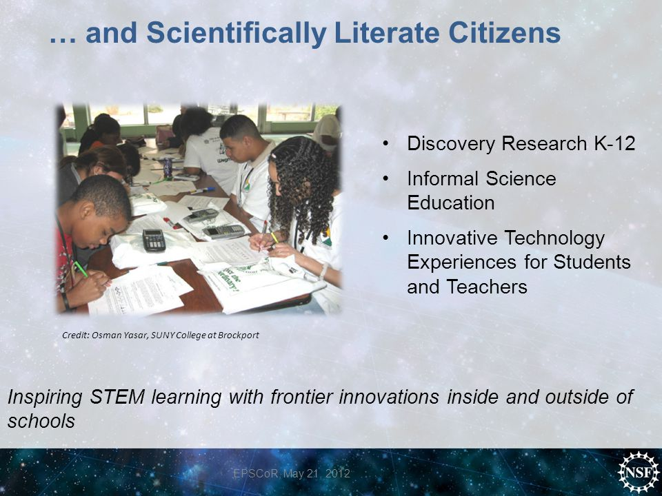 … and Scientifically Literate Citizens Inspiring STEM learning with frontier innovations inside and outside of schools Discovery Research K-12 Informa