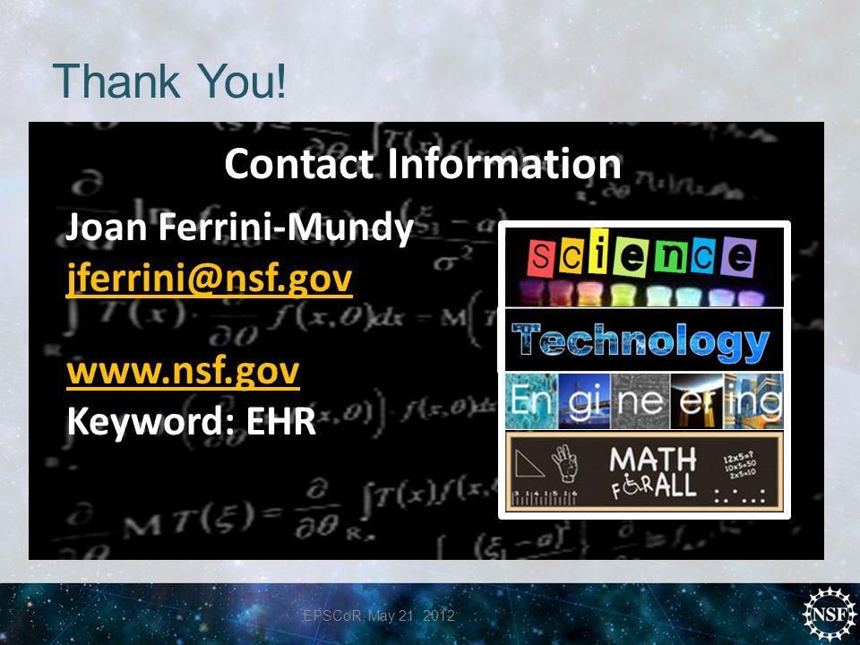Thank You! Contact Information Joan Ferrini-Mundy jferrini@nsf.gov www.nsf.gov Keyword: EHR EPSCoR, May 21, 2012