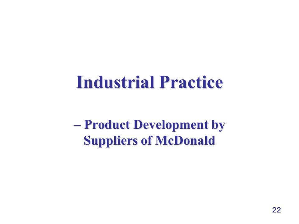 22 Industrial Practice  Product Development by Suppliers of McDonald