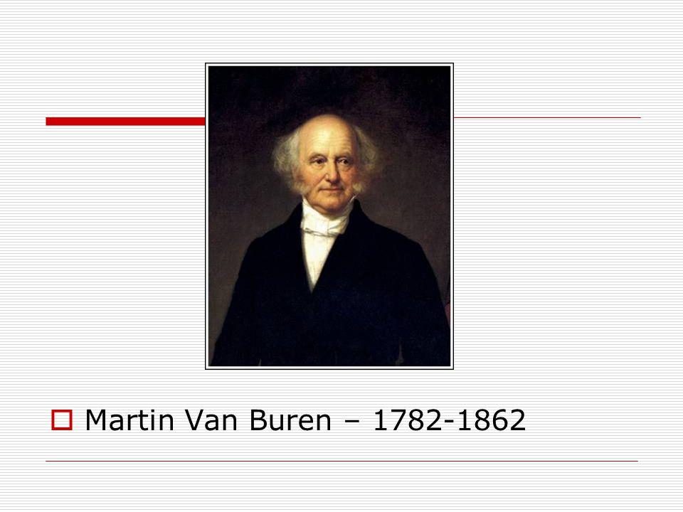  Martin Van Buren – 1782-1862