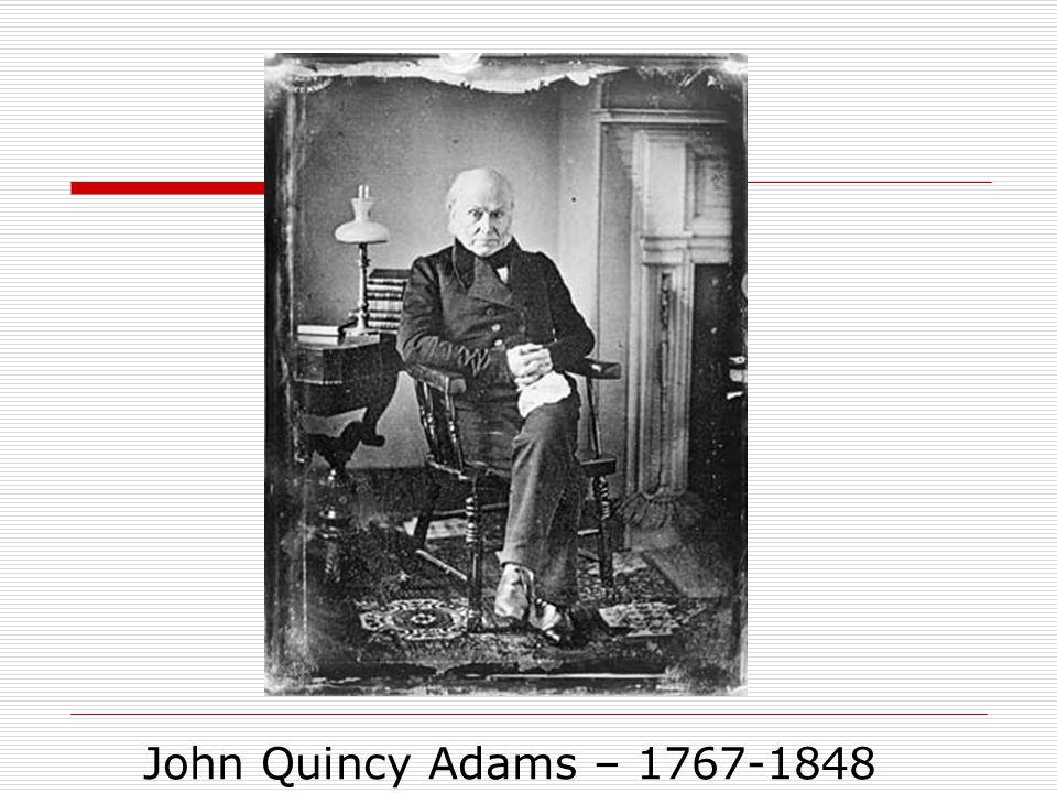 John Quincy Adams – 1767-1848