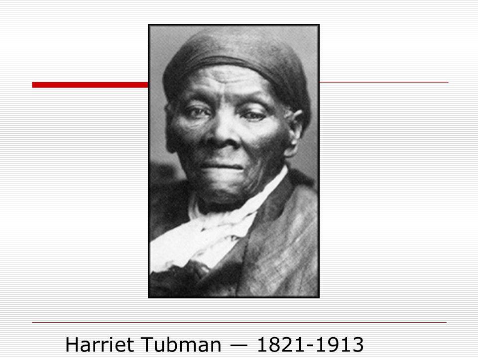 Harriet Tubman — 1821-1913