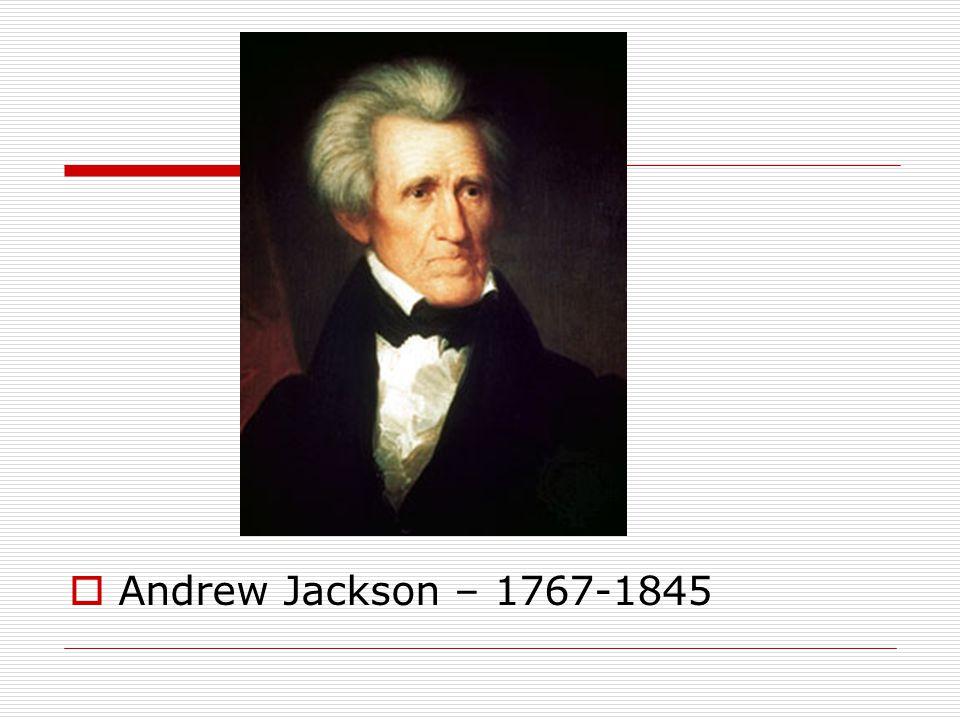  Andrew Jackson – 1767-1845
