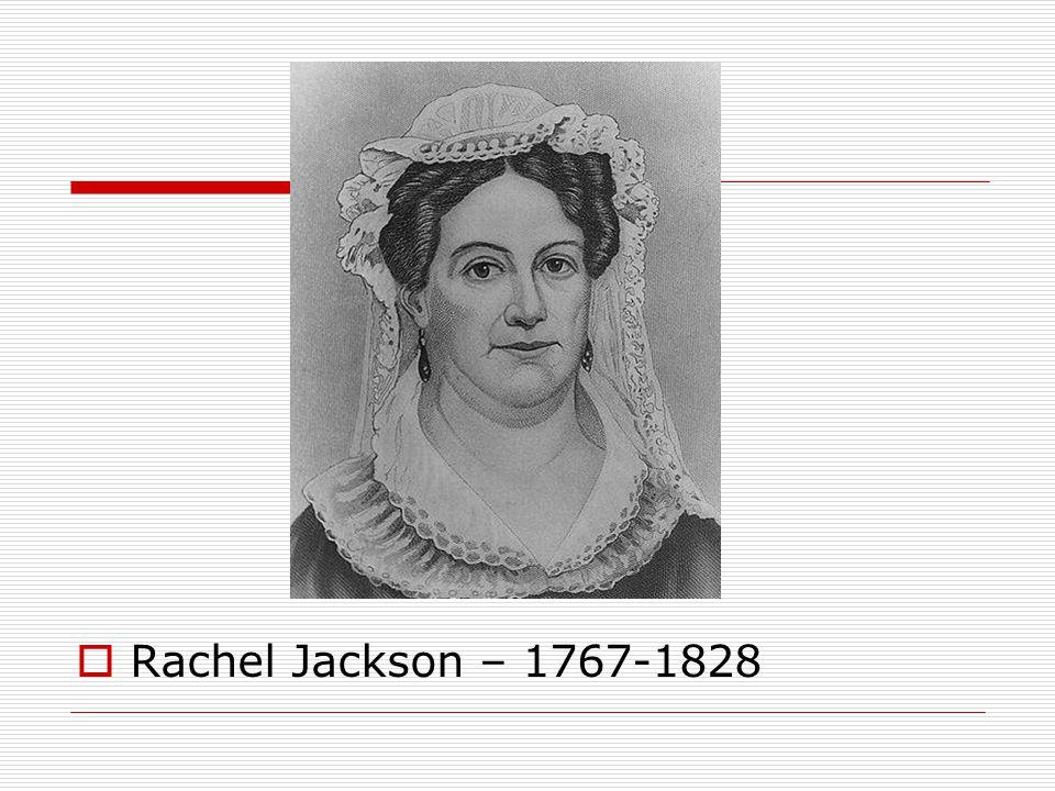  Rachel Jackson – 1767-1828