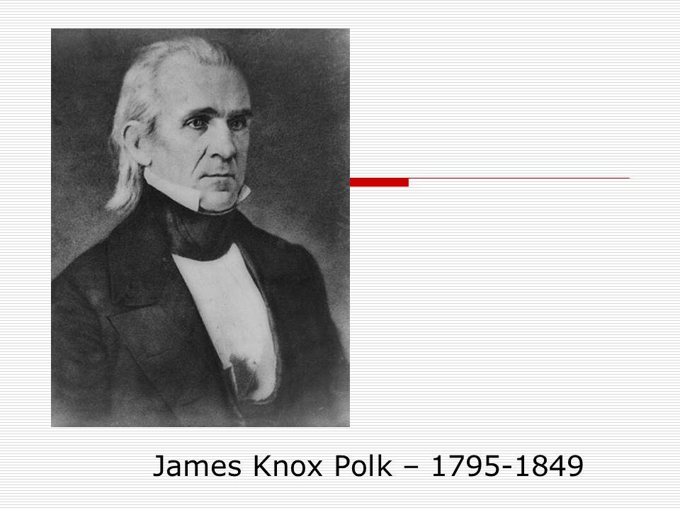 James Knox Polk – 1795-1849