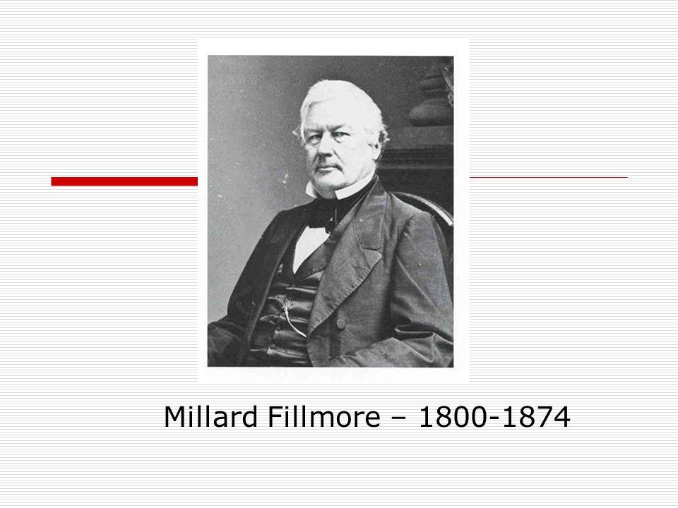 Millard Fillmore – 1800-1874