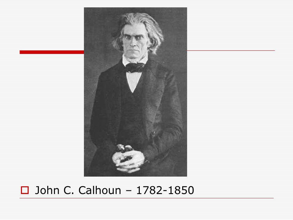  John C. Calhoun – 1782-1850