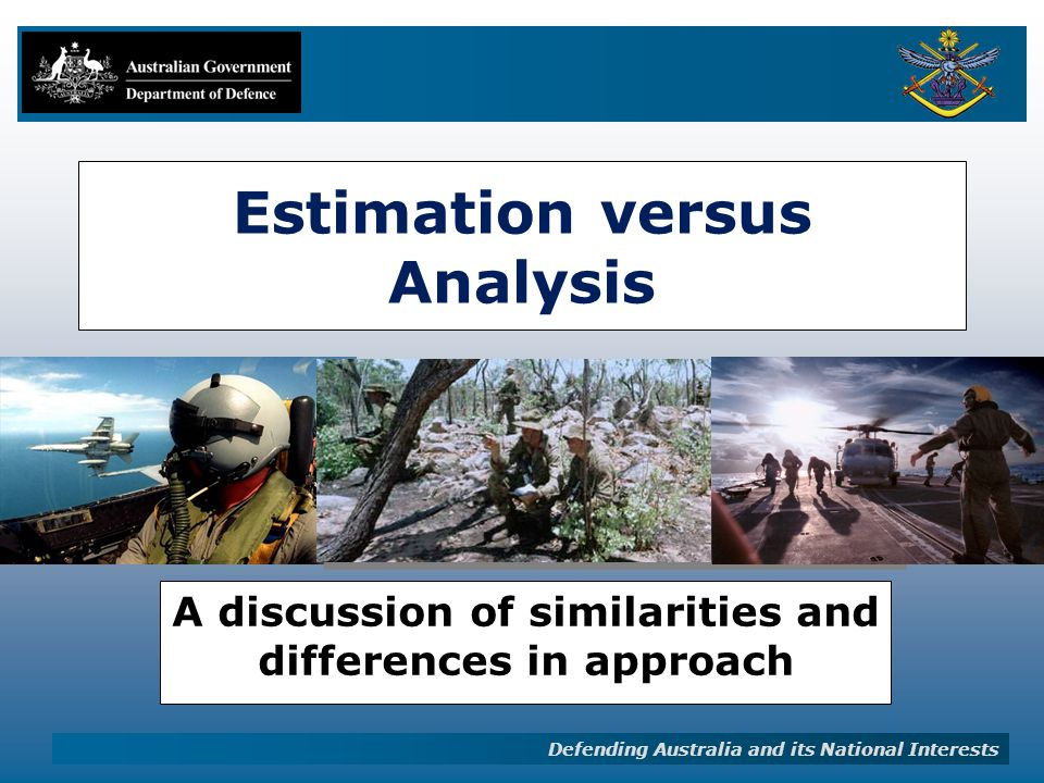 Defending Australia and its National Interests Estimation versus Analysis A discussion of similarities and differences in approach