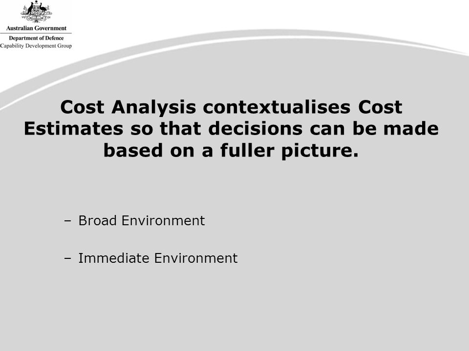 Cost Analysis contextualises Cost Estimates so that decisions can be made based on a fuller picture.