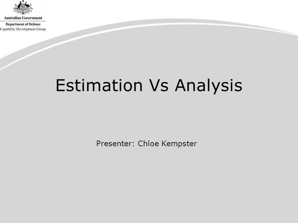 Estimation Vs Analysis Presenter: Chloe Kempster