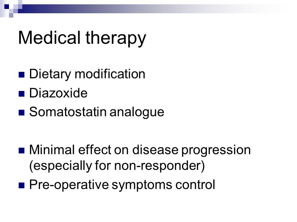 Medical therapy Dietary modification Diazoxide Somatostatin analogue Minimal effect on disease progression (especially for non-responder) Pre-operativ