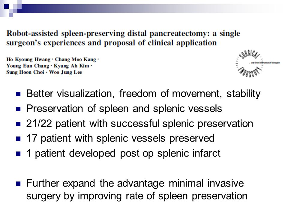 v Better visualization, freedom of movement, stability Preservation of spleen and splenic vessels 21/22 patient with successful splenic preservation 1