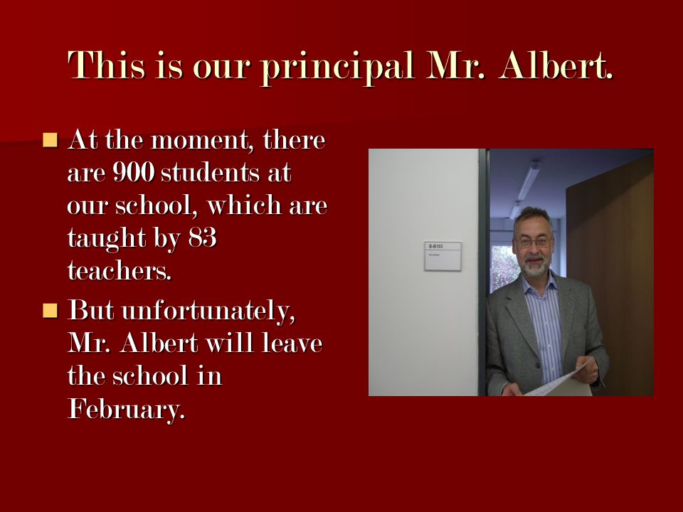 This is our principal Mr. Albert.