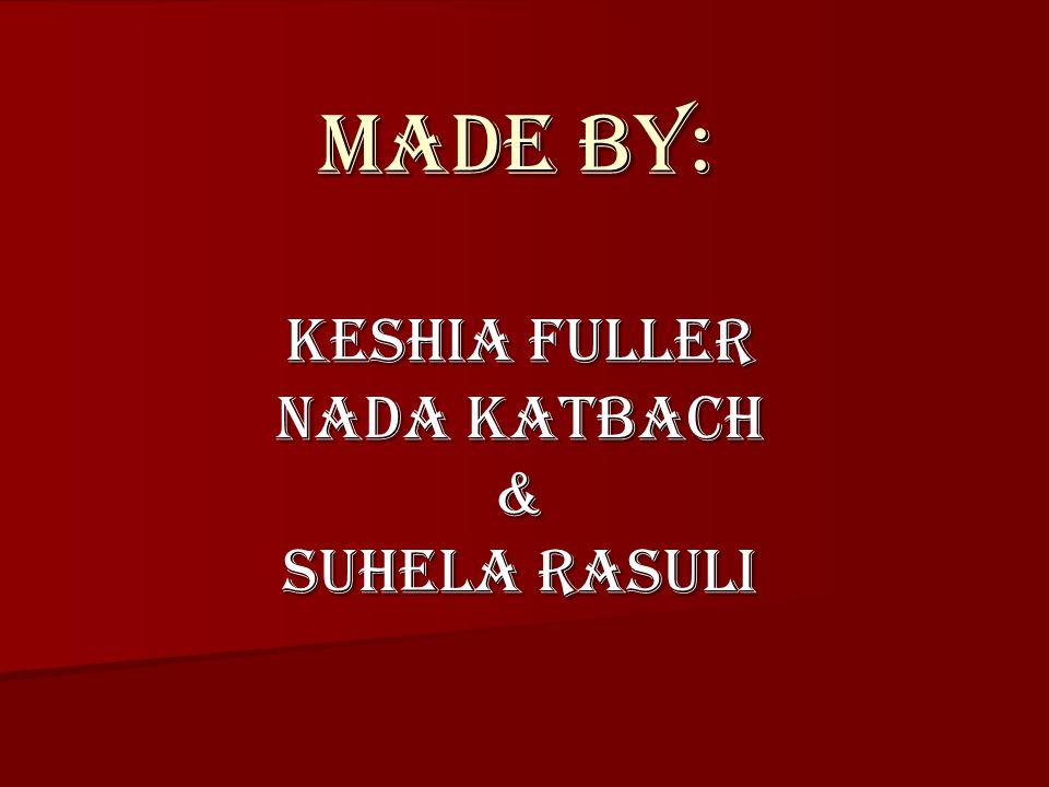 Made by: KeshIa fuller Nada Katbach & Suhela Rasuli