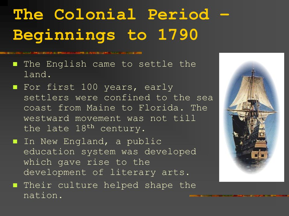 The Colonial Period – Beginnings to 1790 The English came to settle the land.