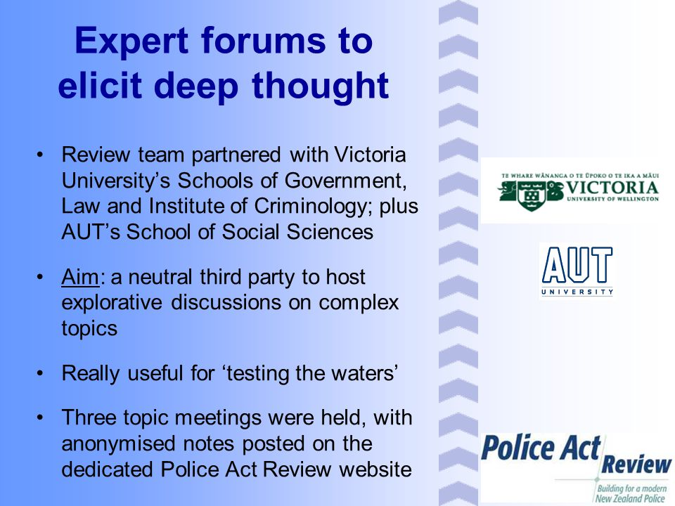 Expert forums to elicit deep thought Review team partnered with Victoria University's Schools of Government, Law and Institute of Criminology; plus AU