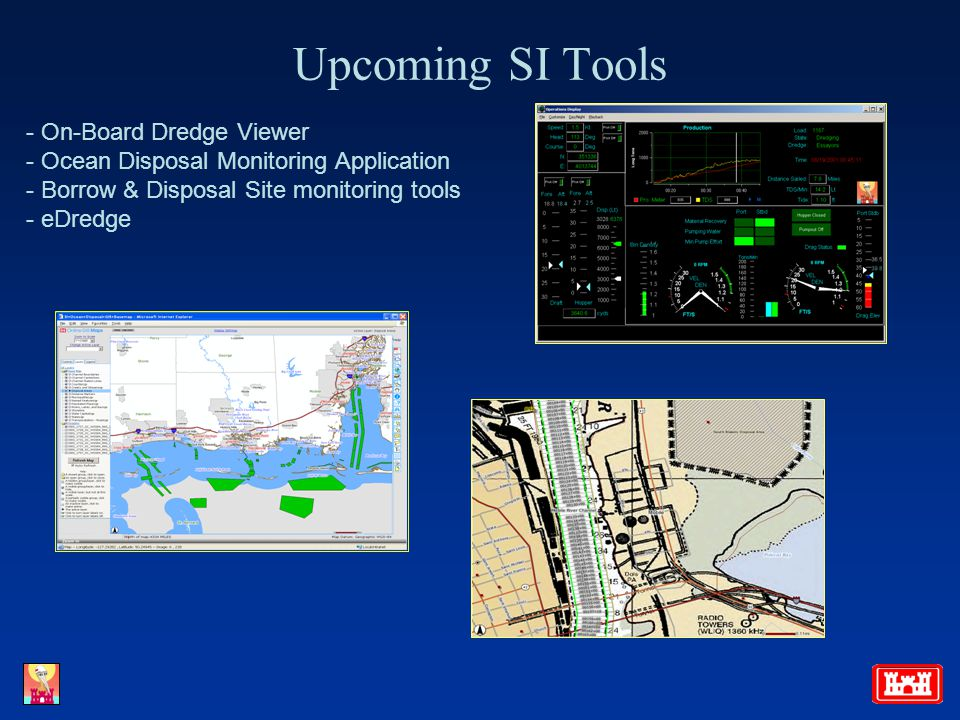 Upcoming SI Tools - On-Board Dredge Viewer - Ocean Disposal Monitoring Application - Borrow & Disposal Site monitoring tools - eDredge