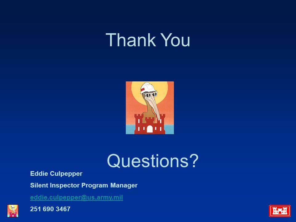 Thank You Questions? Eddie Culpepper Silent Inspector Program Manager eddie.culpepper@us.army.mil 251 690 3467