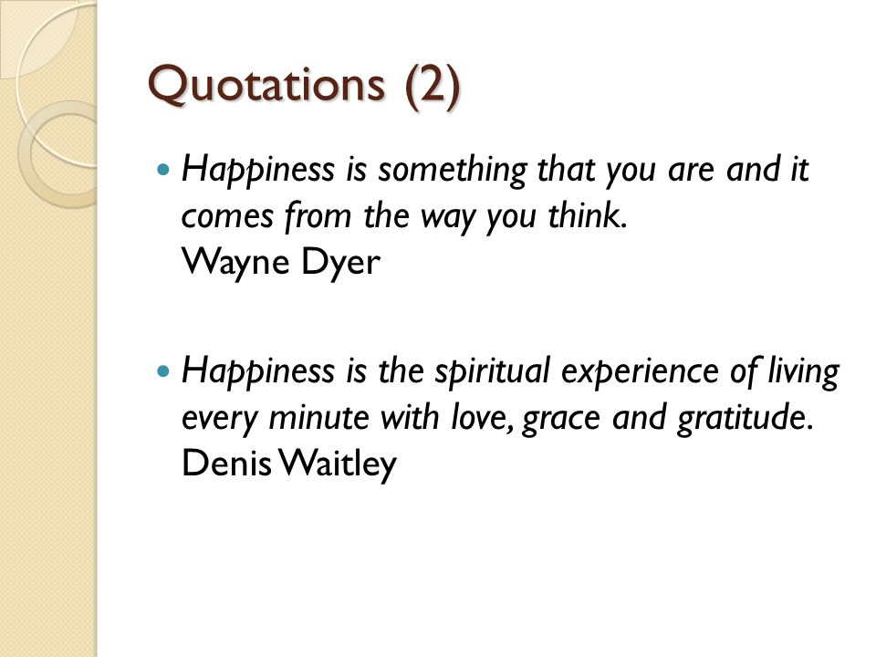 Quotations (2) Happiness is something that you are and it comes from the way you think.