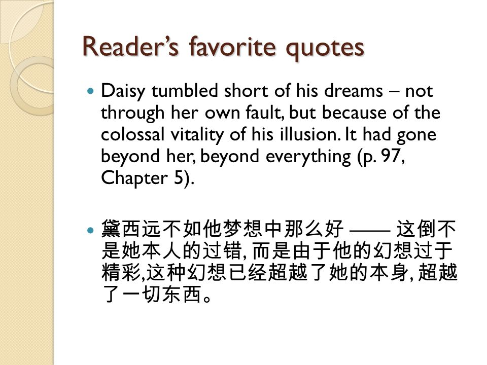 Reader's favorite quotes Daisy tumbled short of his dreams – not through her own fault, but because of the colossal vitality of his illusion.