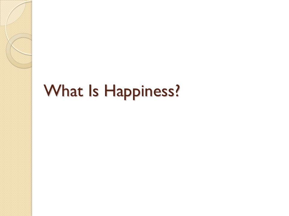 What brings happiness.