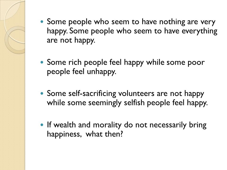 Some people who seem to have nothing are very happy.