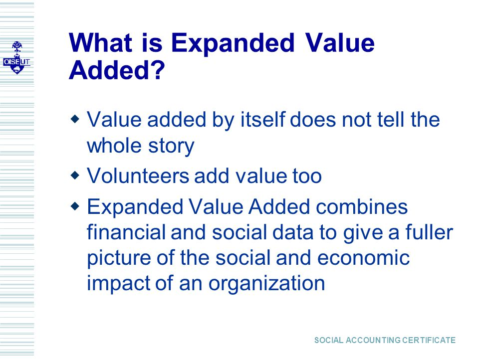 SOCIAL ACCOUNTING CERTIFICATE What is Expanded Value Added.