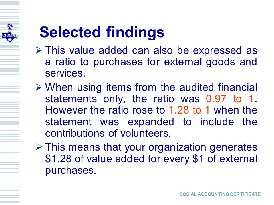 SOCIAL ACCOUNTING CERTIFICATE Selected findings  This value added can also be expressed as a ratio to purchases for external goods and services.