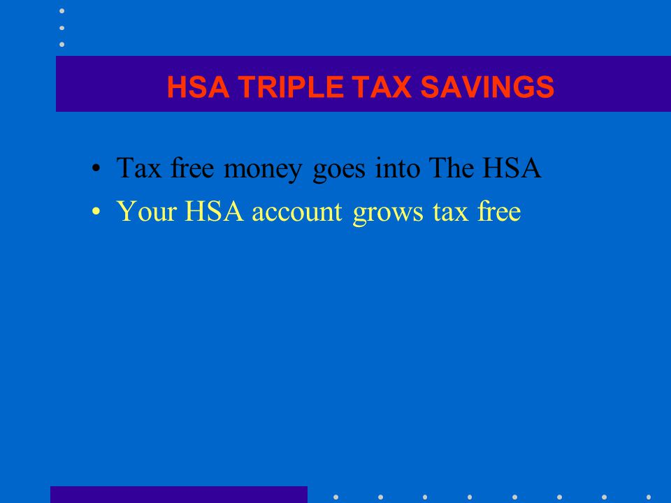 Tax free money goes into The HSA