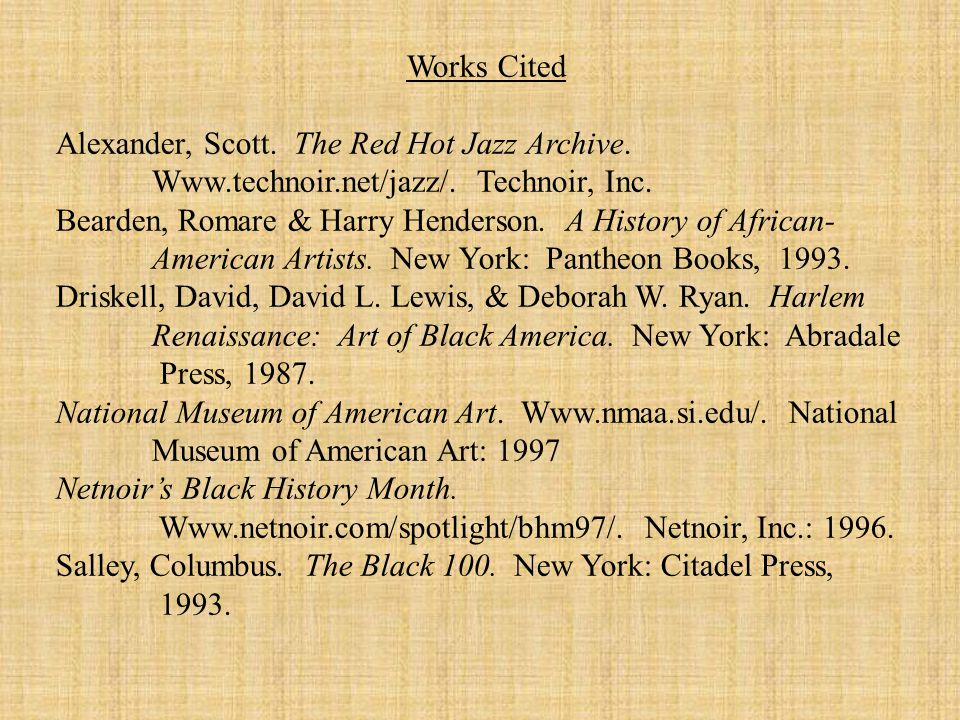 Works Cited Alexander, Scott. The Red Hot Jazz Archive. Www.technoir.net/jazz/. Technoir, Inc. Bearden, Romare & Harry Henderson. A History of African