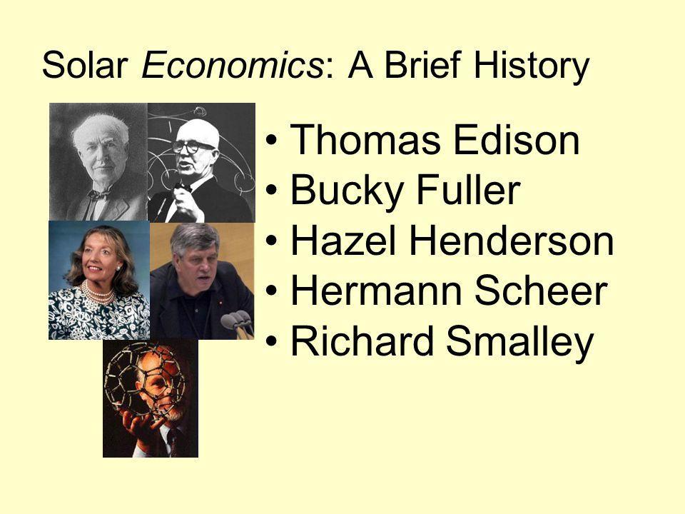 Solar Economics: A Brief History Thomas Edison Bucky Fuller Hazel Henderson Hermann Scheer Richard Smalley