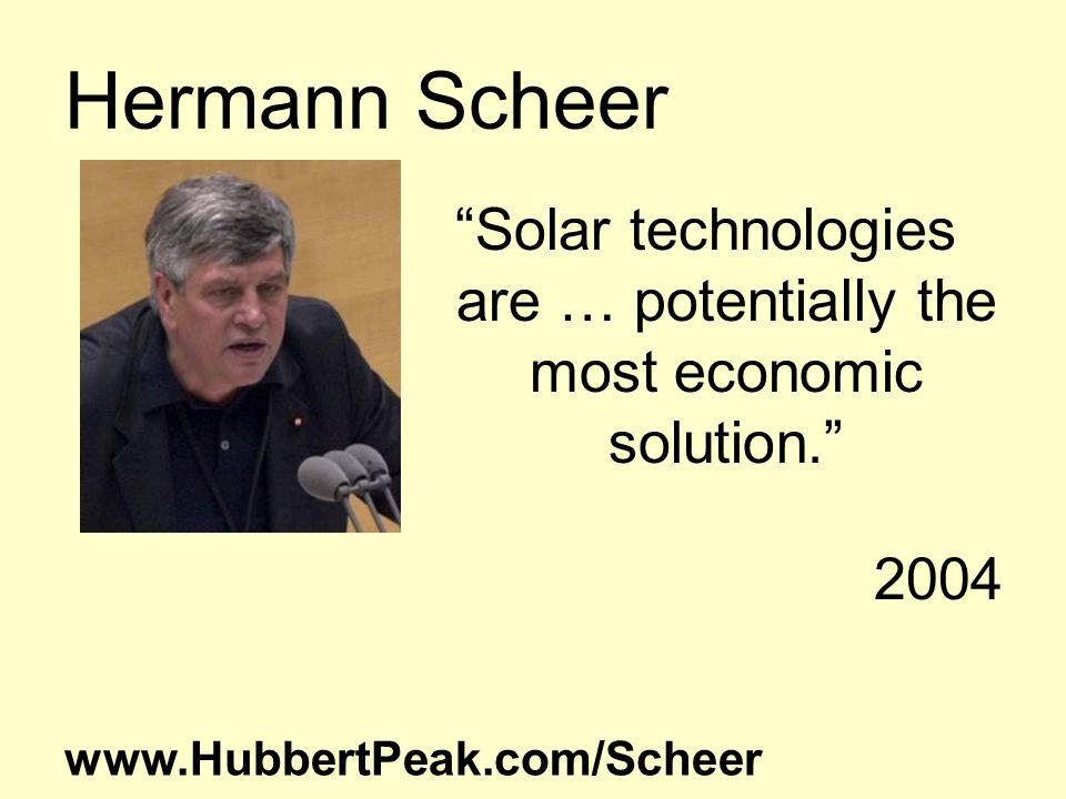 Hermann Scheer Solar technologies are … potentially the most economic solution. 2004 www.HubbertPeak.com/Scheer