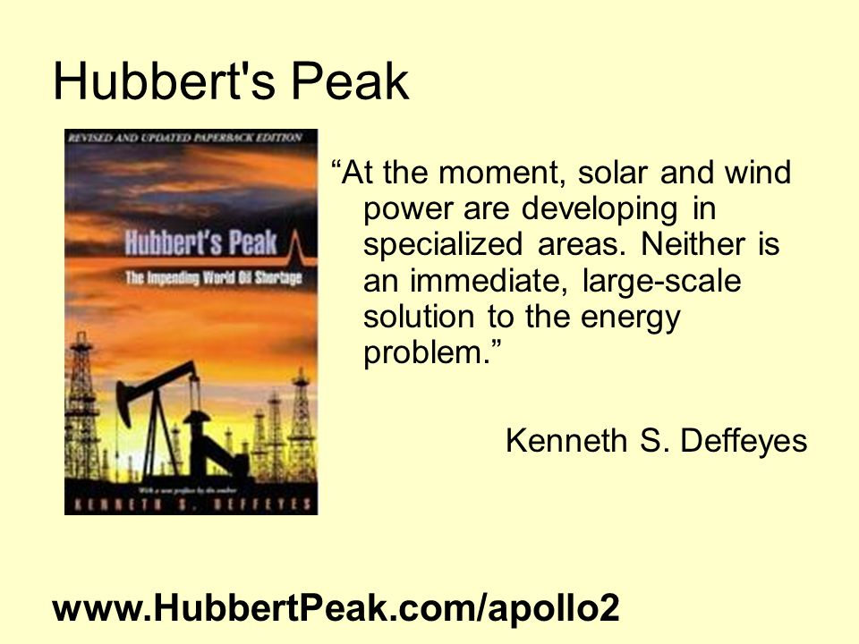 Hubbert s Peak At the moment, solar and wind power are developing in specialized areas.