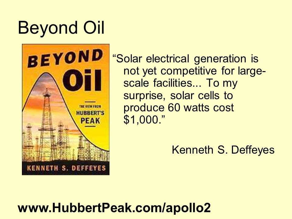 Beyond Oil Solar electrical generation is not yet competitive for large- scale facilities...