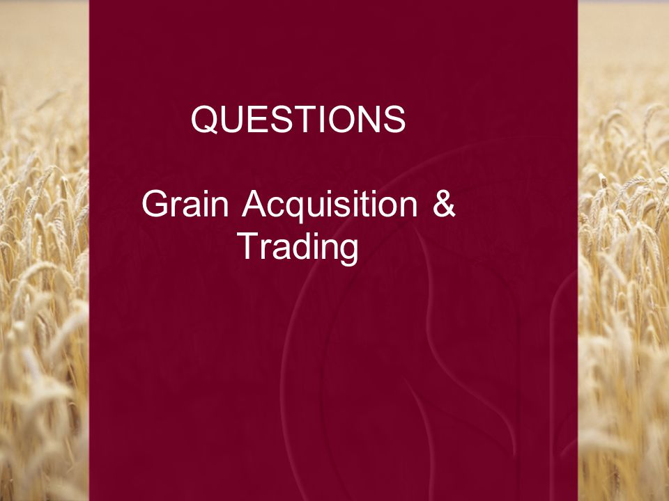 QUESTIONS Grain Acquisition & Trading
