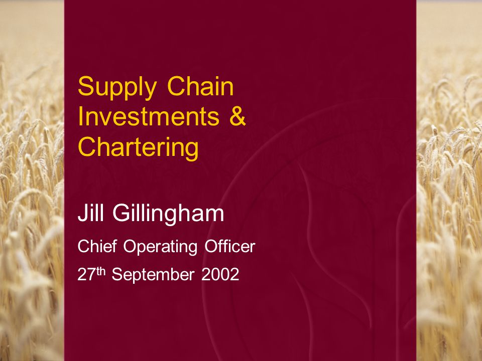 Supply Chain Investments & Chartering Jill Gillingham Chief Operating Officer 27 th September 2002