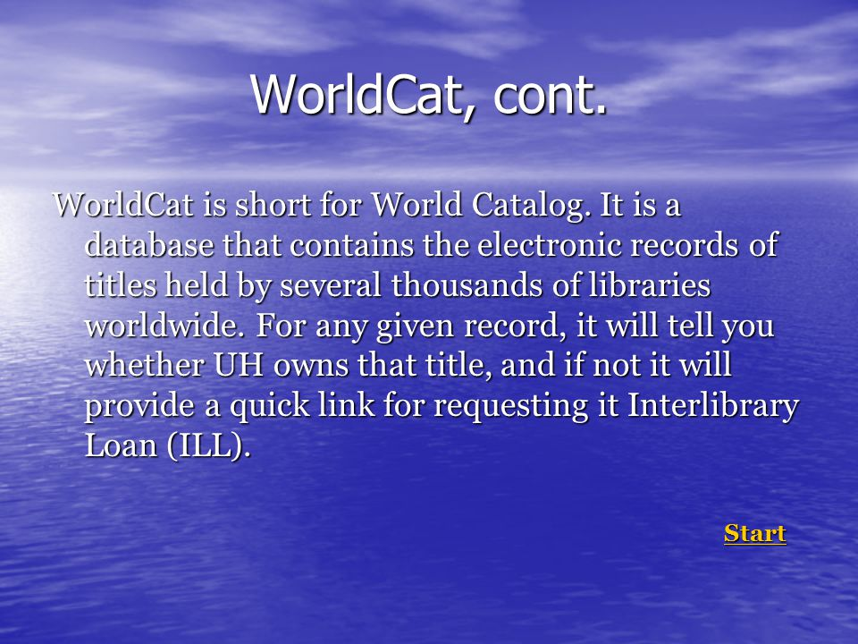 WorldCat, cont. WorldCat is short for World Catalog.