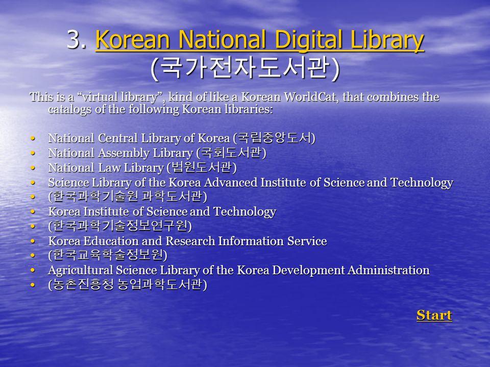 "3. Korean National Digital Library ( 국가전자도서관 ) Korean National Digital LibraryKorean National Digital Library This is a ""virtual library"", kind of lik"