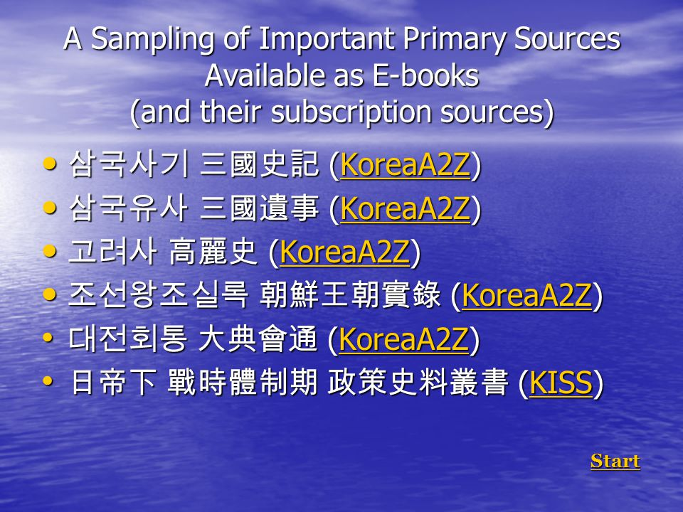 A Sampling of Important Primary Sources Available as E-books (and their subscription sources) 삼국사기 三國史記 (KoreaA2Z) 삼국사기 三國史記 (KoreaA2Z)KoreaA2Z 삼국유사 三國遺事 (KoreaA2Z) 삼국유사 三國遺事 (KoreaA2Z)KoreaA2Z 고려사 高麗史 (KoreaA2Z) 고려사 高麗史 (KoreaA2Z)KoreaA2Z 조선왕조실록 朝鮮王朝實錄 (KoreaA2Z) 조선왕조실록 朝鮮王朝實錄 (KoreaA2Z)KoreaA2Z 대전회통 大典會通 (KoreaA2Z) 대전회통 大典會通 (KoreaA2Z)KoreaA2Z 日帝下 戰時體制期 政策史料叢書 (KISS) 日帝下 戰時體制期 政策史料叢書 (KISS)KISS Start StartStart